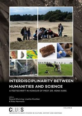 Interdisciplinarity between Humanities and Science: A Festschrift in honour of Prof. Dr. Henk Kars - CLUES 2 (Hardback)