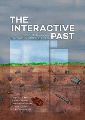 The Interactive Past: Archaeology, Heritage, and Video Games (Paperback)