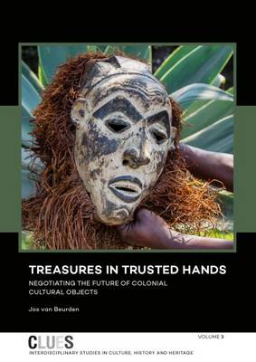 Treasures in Trusted Hands: Negotiating the Future of Colonial Cultural Objects - CLUES 3 (Paperback)