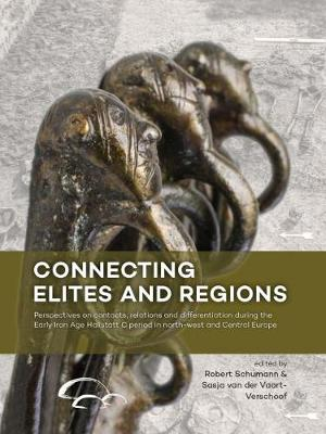 Connecting Elites and Regions: Perspectives on contacts, relations and differentiation during the Early Iron Age Hallstatt C period in Northwest and Central Europe (Hardback)