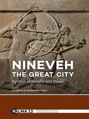 Nineveh, the Great City: Symbol of Beauty and Power - Papers on Archaeology of the Leiden Museum of Antiquities 13 (Hardback)