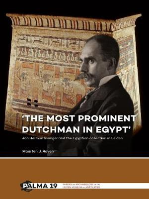 'The most prominent Dutchman in Egypt': Jan Herman Insinger and the Egyptian collection in Leiden - Papers on Archaeology of the Leiden Museum of Antiquities 19 (Hardback)