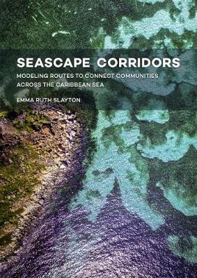 Seascape Corridors: Modeling Routes to Connect Communities Across the Caribbean Sea (Hardback)