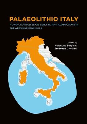 Palaeolithic Italy: Advanced studies on early human adaptations in the Apennine peninsula (Paperback)