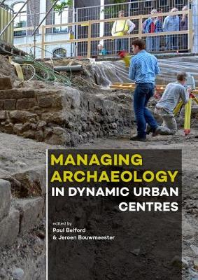 Managing Archaeology in Dynamic Urban Centres (Paperback)