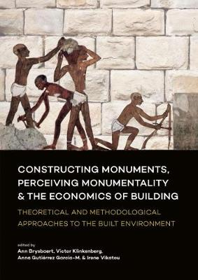 Constructing Monuments, Perceiving Monumentality and the Economics of Building: Theoretical and Methodological Approaches to the Built Environment (Paperback)