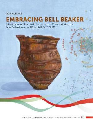 Embracing Bell Beaker: Adopting new Ideas and Objects across Europe during the later 3rd Millennium BC (c. 2600-2000 BC) - Scales of Transformation 2 (Paperback)