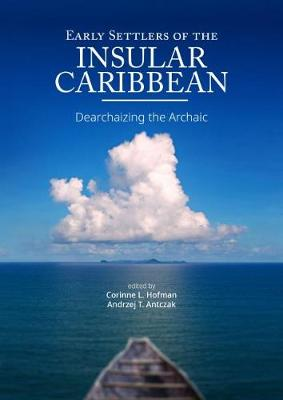 Early Settlers of the Insular Caribbean: Dearchaizing the Archaic (Hardback)
