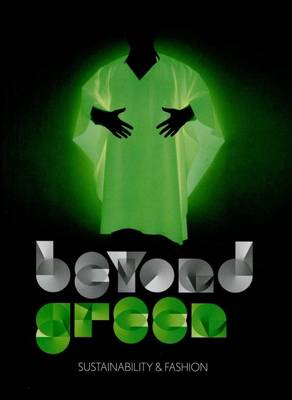 Beyond Green - Sustainability and Fashion (Paperback)