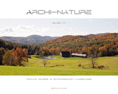Archi-Nature: v. 2: Private Houses in Extraordinary Landscapes (Hardback)