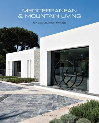 Mediterranean & Mountain Living: By Collection Privee (Hardback)