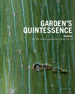 Garden's Quintessence: By Jan Joris Landscape Architects (Hardback)