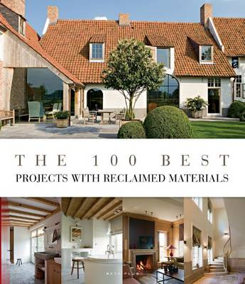 The 100 Best Projects with Reclaimed Materials (Hardback)