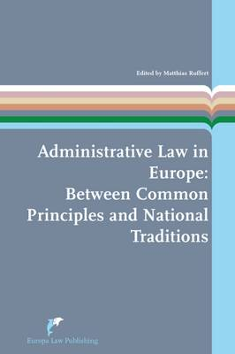 Administrative Law in Europe: Between Common Principles and National Traditions - European Administrative Law Series 7 (Paperback)