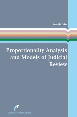 Proportionality Analysis and Models of Judicial Review: A Theoretical and Comparative Study - European Administrative Law Series 8 (Paperback)