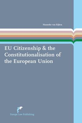 The EU Citizenship & the Constitutionalisation of the European Union - European Administrative Law Series 9 (Paperback)