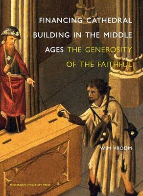 Financing Cathedral Building in the Middle Ages: The Generosity of the Faithful (Hardback)
