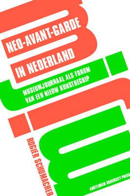 Neo-avant-garde in Nederland: Museumjournaal Als Forum Van Een Nieuw Kunstbegrip (Paperback)