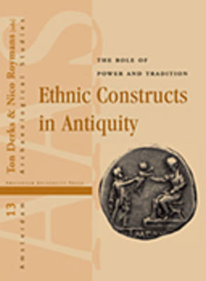 Ethnic Constructs in Antiquity: The Role of Power and Tradition - Amsterdam Archaeological Studies 13 (Hardback)