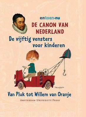 De Canon Van Nederland - De Vijftig Vensters Voor Kinderen: Van Pluk Tot Willem Van Oranje (Hardback)
