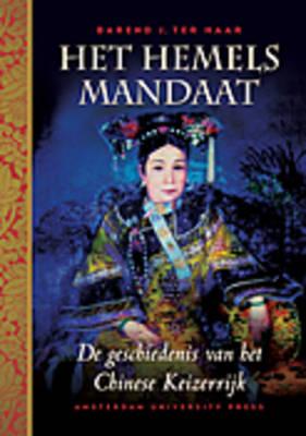 Het Hemels Mandaat: De Geschiedenis Van Het Chinese Keizerrijk (Hardback)