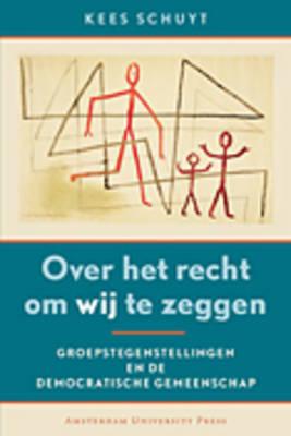 Over Het Recht Om Wij Te Zeggen: Groepstegenstellingen En De Democratische Gemeenschap (Paperback)