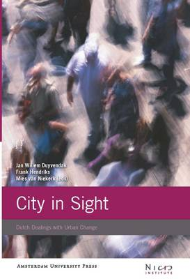City in Sight: Dutch Dealings with Urban Change - Nicis Publications on Urban Research (Paperback)