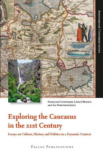 Exploring the Caucasus in the 21st Century: Essays on Culture, History and Politics in a Dynamic Context - Amsterdam Contributions (Paperback)
