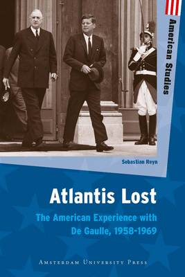 Atlantis Lost: The American Experience with De Gaulle, 1958-1969 - American Studies (Paperback)