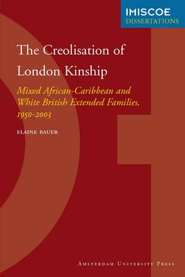 The Creolisation of London Kinship: Mixed African-Caribbean and White British Extended Families, 1950-2003 - IMISCOE Dissertations (Paperback)