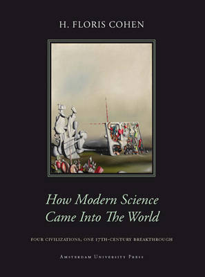 How Modern Science Came into the World: Four Civilizations, One 17th-Century Breakthrough (Hardback)