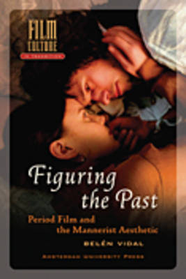 Figuring the Past: Period Film and the Mannerist Aesthetic - Film Culture in Transition (Hardback)