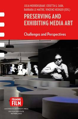 Preserving and Exhibiting Media Art: Challenges and Perspectives - Framing Film 4 (Paperback)