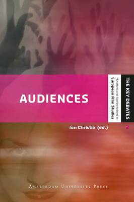 Audiences: Defining and Researching Screen Entertainment Reception - Key Debates - Mutations and Appropriations in European Film Studies 3 (Paperback)