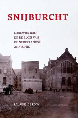 Snijburcht: Lodewijk Bolk En De Bloei Van De Nederlandse Anatomie (Paperback)