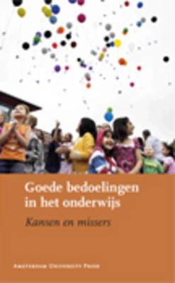 Goede Bedoelingen in Het Onderwijs: Kansen En Missers - Jaarboek Mens & Maatschappij (Paperback)