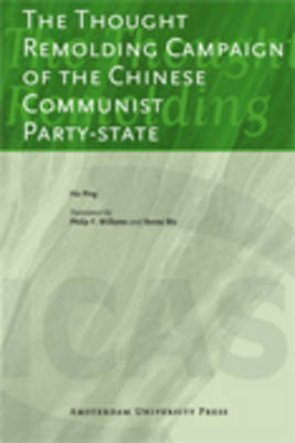 The Thought Remolding Campaign of the Chinese Communist Party-state - ICAS Publications Series (Paperback)