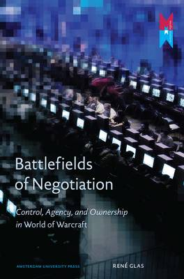 Battlefields of Negotiation: Control, Agency, and Ownership in World of Warcraft - Mediamatters 9 (Paperback)