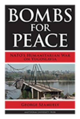 Bombs for Peace: NATO's Humanitarian War on Yugoslavia (Paperback)
