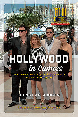 Hollywood in Cannes: The History of a Love-Hate Relationship - Film Culture in Transition (Hardback)