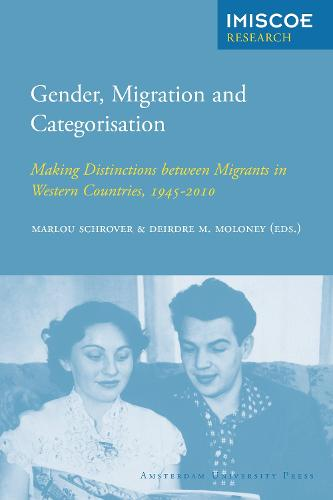 Gender, Migration and Categorisation: Making Distinctions between Migrants in Western Countries, 1945-2010 - IMISCOE Research (Paperback)