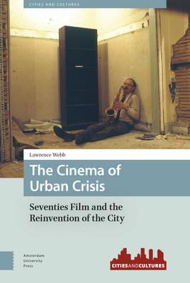 The Cinema of Urban Crisis: Seventies Film and the Reinvention of the City - Cities and Cultures 4 (Paperback)