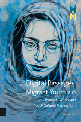 Digital Passages: Migrant Youth 2.0: Diaspora, Gender and Youth Cultural Intersections - Mediamatters 12 (Paperback)