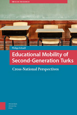 Educational Mobility of Second-generation Turks: Cross-national Perspectives - IMISCOE Research (Hardback)