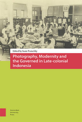 Photography, Modernity and the Governed in Late-colonial Indonesia (Hardback)