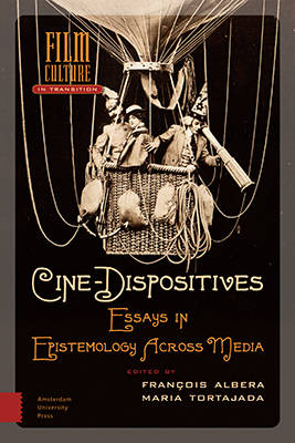 Cine-Dispositives: Essays in Epistemology Across Media - Film Culture in Transition (Hardback)