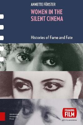 Women in the Silent Cinema: Histories of Fame and Fate - Framing Film (Hardback)