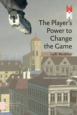 The Player's Power to Change the Game: Ludic Mutation - Mediamatters 13 (Paperback)
