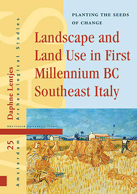 Landscape and Land Use in First Millennium BC Southeast Italy: Planting the Seeds of Change - Amsterdam Archaeological Studies 25 (Hardback)
