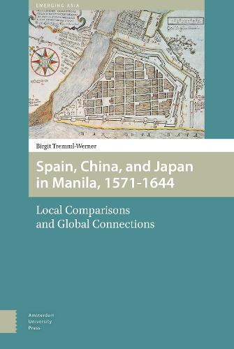 Spain, China, and Japan in Manila, 1571-1644: Local Comparisons and Global Connections - Transforming Asia 1 (Hardback)